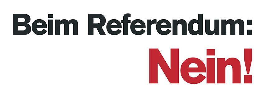 Beim Referendum: NEIN!